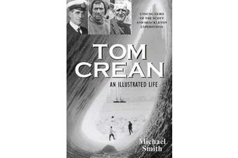 Tom Crean - An Illustrated Life: Unsung Hero of the Scott and Shackleton Expeditions