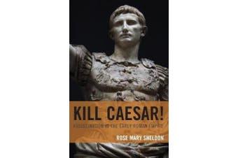 Kill Caesar!: Assassination in the Early Roman Empire