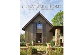 The Nature of Home: Creating Timeless Houses