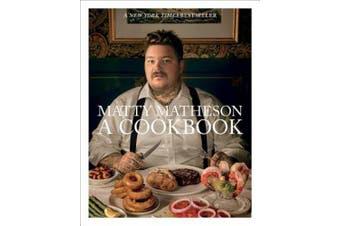 Matty Matheson: A Cookbook by Matheson Matty