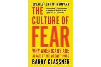 The Culture of Fear (Revised): Why Americans Are Afraid of the Wrong Things