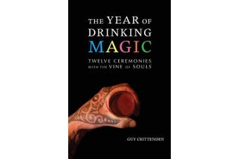 The Year of Drinking Magic: Twelve Ceremonies with the Vine of Souls