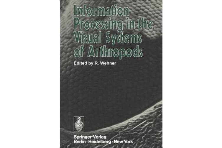 Information Processing in the Visual Systems of Arthropods: Symposium Held at the Department of Zoology, University of Zurich, March 6-9, 1972