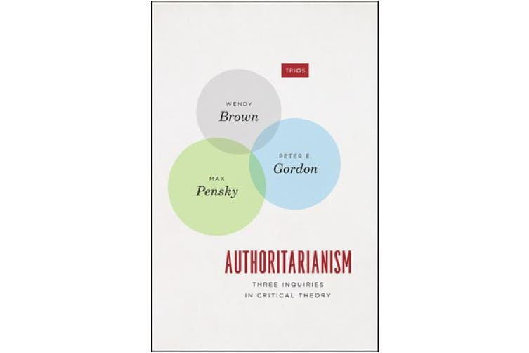 Authoritarianism: Three Inquiries in Critical Theory