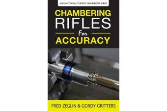 Chambering Rifles for Accuracy (Gunsmithing Student Handbook)