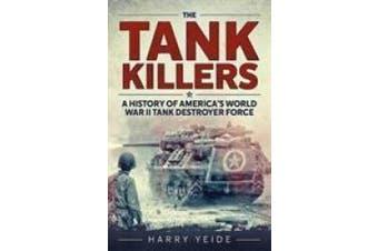 Tank Killers: A History of America's World War II Tank Destroyer Force