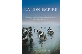 Nation-Empire: Ideology and Rural Youth Mobilization in Japan and Its Colonies (Studies of the Weatherhead East Asian Institute, Columbia University)