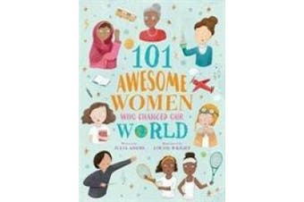 101 Awesome Women Who Changed Our World (101 Awesome Women)