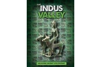 The Indus Valley (Unlocking Ancient Civilisations)