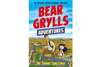 A Bear Grylls Adventure 8: The Safari Challenge (A Bear Grylls Adventure)