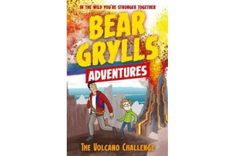 A Bear Grylls Adventure 7: The Volcano Challenge (A Bear Grylls Adventure)