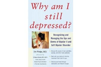 Why am I Still Depressed?: Recognizing and Managing the Ups and Downs of Bipolar II and Soft Bipolar Disorder (NTC Self-Help)