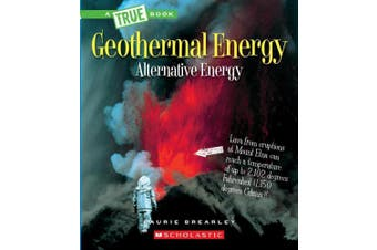 Geothermal Energy: The Energy Inside Our Planet (a True Book: Alternative Energy) (A True Book: Alternative Energy)