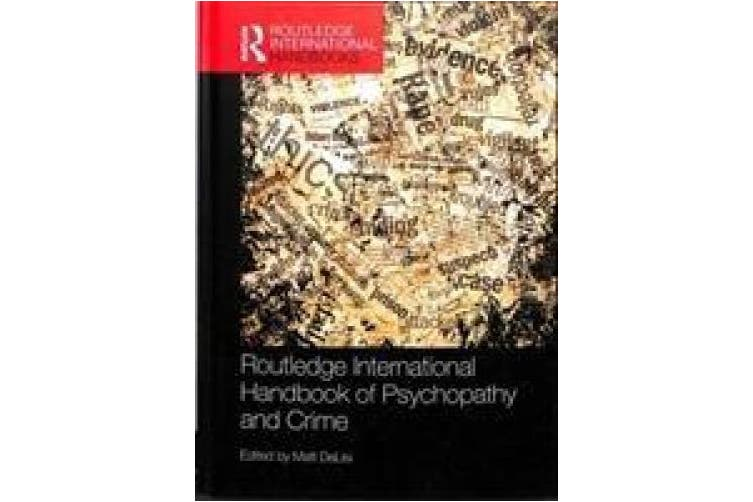 Routledge International Handbook of Psychopathy and Crime