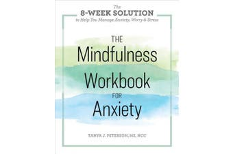 The Mindfulness Workbook for Anxiety: The 8-Week Solution to Help You Manage Anxiety, Worry & Stress