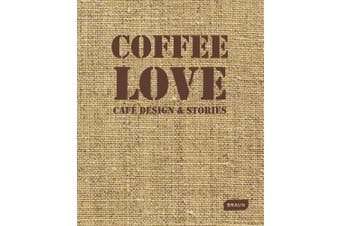 Coffee Love: Cafe Design & Stories