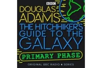 The Hitchhiker's Guide To The Galaxy: Primary Phase (Hitchhiker's Guide (radio plays)) [Audio]