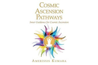 Cosmic Ascension Pathways: Inner Guidance for Cosmic Ascension