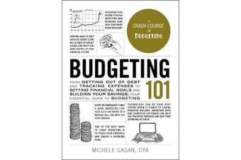 Budgeting 101: From Getting Out of Debt and Tracking Expenses to Setting Financial Goals and Building Your Savings, Your Essential Guide to Budgeting (Adams 101)