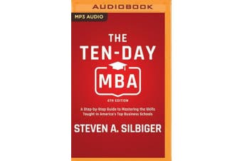 The Ten-Day MBA: A Step-by-Step Guide to Mastering the Skills Taught in America's Top Business Schools [Audio]