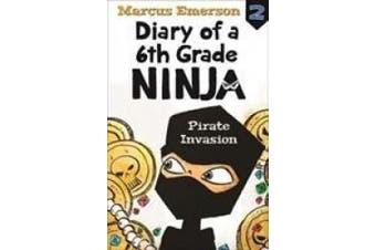 Pirate Invasion: Diary of a 6th Grade Ninja Book 2 (DIARY OF A 6TH GRADE NINJA)
