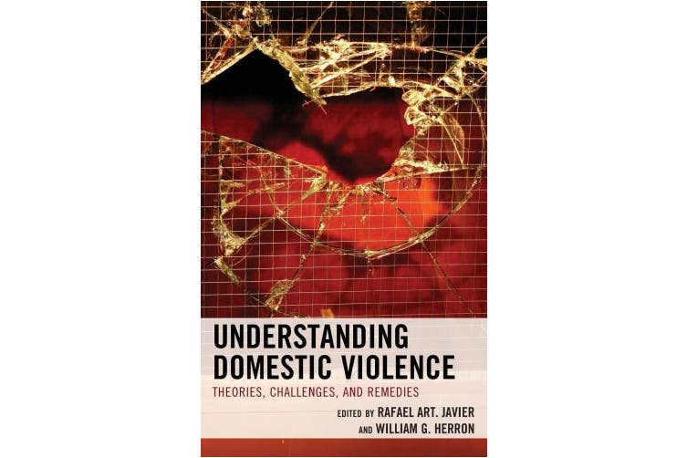 Understanding Domestic Violence: Theories, Challenges, and Remedies