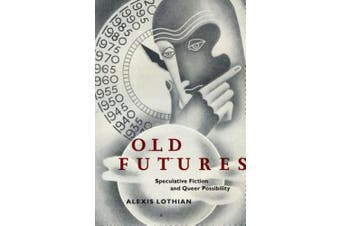 Old Futures: Speculative Fiction and Queer Possibility (Postmillennial Pop)
