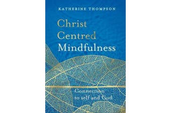 Christ Centred Mindfulness: Connection to Self and God: 2018