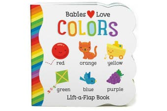 Babies Love Colors: Small Board Lift-A-Flap (Chunky Lift a Flap) [Board book]
