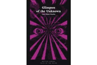 Glimpses of the Unknown: Lost Ghost Stories (Tales of the Weird)