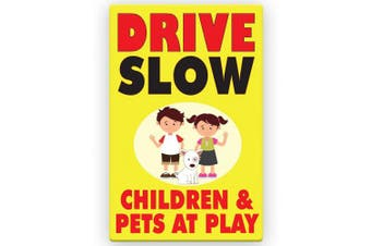 Drive Slow Kids | Children & Pets are at Play Sign 28cm x 43cm
