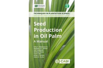 Seed Production in Oil Palm: A Manual (Techniques in Plantation Science)