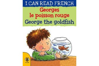 George the Goldfish/Georges le poisson rouge (I Can Read French)