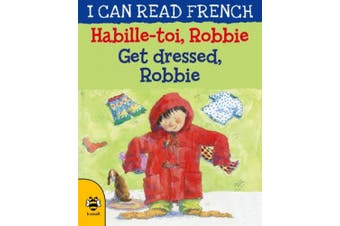 Get Dressed, Robbie/Habille-toi, Robbie (I Can Read French)