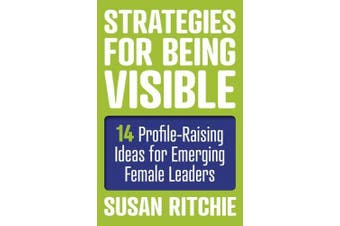 Strategies for Being Visible:14 Profile-Raising Ideas for Emerging Female Leaders