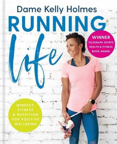 Running Life: Mindset, fitness & nutrition for positive wellbeing WINNER TELEGRAPH SPORTS HEALTH & FITNESS BOOK OF THE YEAR AWARD Think, move and eat like a double Olympic champion! Running Life is Dame Kelly Holmes's inspirational and practical guide to how Mindset, Fitness and Nutrition work together to transform your physical and mental health.  Drawing on her own experiences of overcoming depression and a raft of injuries to achieve her Olympic dream, Kelly shares her tips on how to make positive changes to your mindset, exercise and diet to help you perform at your highest level.  Keep your body strong and improve your running performance, fuel your body with deliciously healthy meals and attain a winning mindset with advice from one of Britain's most recognisable and admired athletes.  About the Author Colonel Dame Kelly Holmes is one of Britain's most recognisable and admired athletes. She has won World, Commonwealth and European medals, and added double Olympic gold at Athens in 2004. Awarded an MBE for services to the British Army, honoured by the Queen with a Damehood and made a Honorary Colonel in 2018, she founded the Dame Kelly Holmes Trust to engage, enable and empower young people. Kelly also supports various charities, including Mind and Heads Together, campaigning alongside Prince Harry to raise awareness around mental health.Twitter damekellyholmes Instagram realkellyholmes1500