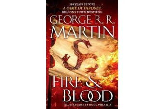 Fire & Blood: 300 Years Before a Game of Thrones (a Targaryen History) (Song of Ice and Fire)