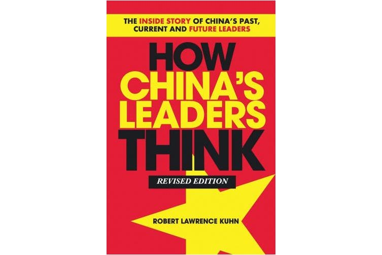 How China's Leaders Think: The Inside Story of China's Past, Current and Future Leaders (Revised Paper Edition)