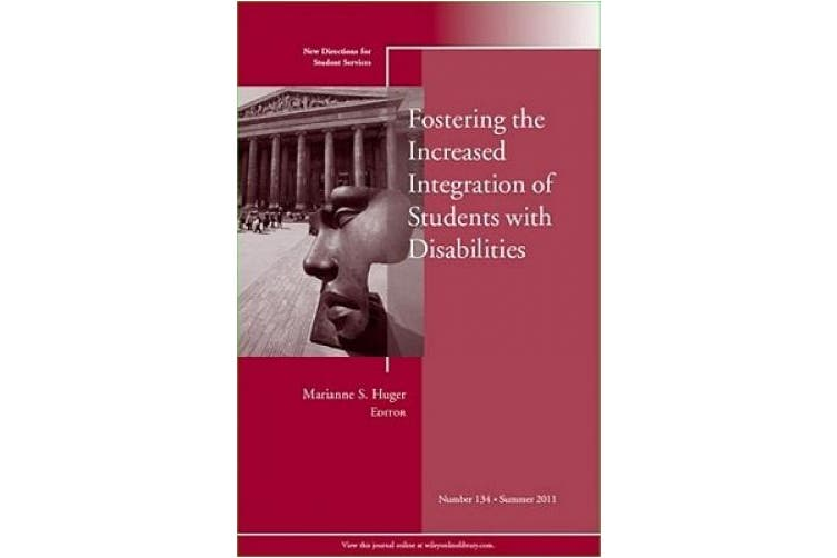 Fostering the Increased Integration of Students with Disabilities: New Directions for Student Services, Number 134 (J-B SS Single Issue Student Services)