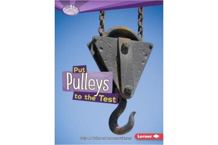 Put Pulleys to the Test (Searchlight Books: How Do Simple Machines Work?)