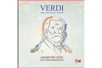 Verdi: Aida: Triumphal March Digitally Remastered