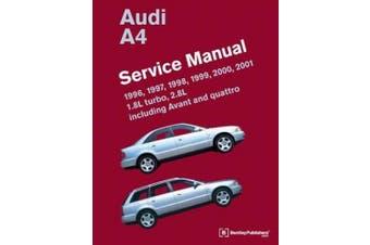 Audi A4 (B5) Service Manual: 1996, 1997, 1998, 1999, 2000, 2001: 1.8l Turbo, 2.8l, Including Avant and Quattro