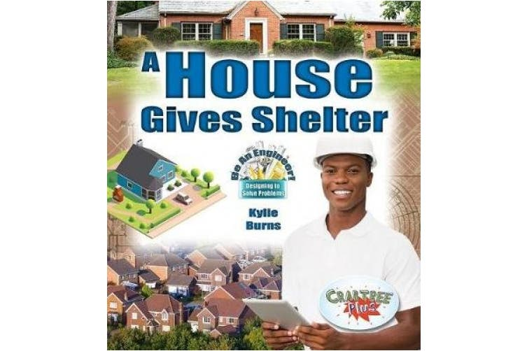 A House Gives Shelter (Be An Engineer! Designing to Solve Problems)