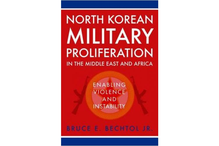 North Korean Military Proliferation in the Middle East and Africa: Enabling Violence and Instability