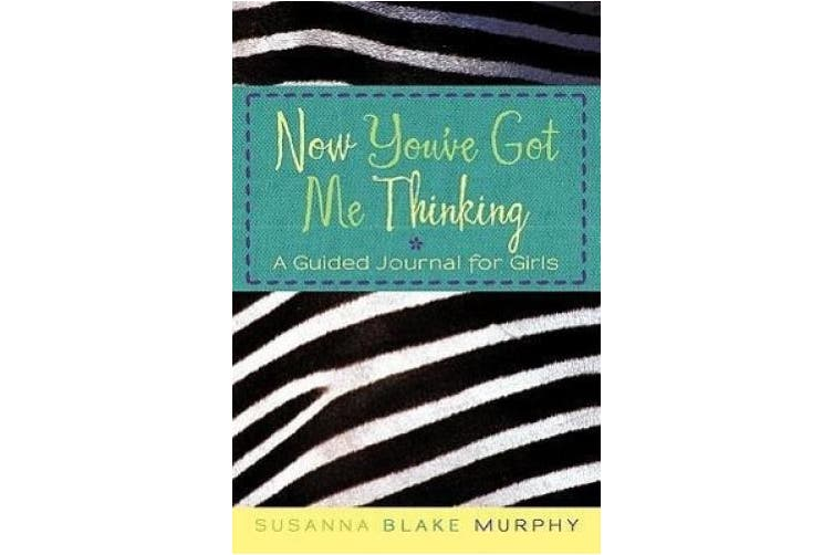 Now You've Got Me Thinking: A Guided Journal for Girls