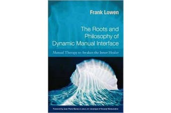 The Roots and Philosophy of Dynamic Manual Interface: Manual Therapy to Awaken the Inner Healer