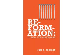 Reformation: Yesterday, Today and Tommorrow