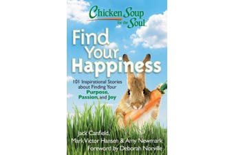 Chicken Soup for the Soul: Find Your Happiness: 101 Inspirational Stories about Finding Your Purpose, Passion, and Joy (Chicken Soup for the Soul)