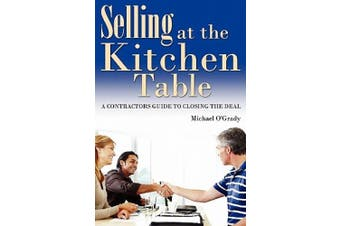 Selling at the Kitchen Table: A Contractors Guide to Closing the Deal
