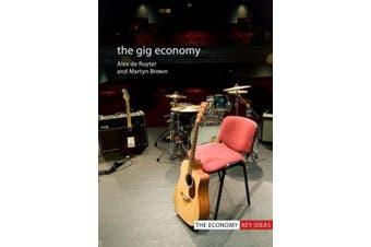 The Gig Economy (The Economy Key Ideas)